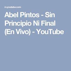 Abel Pintos - Sin Principio Ni Final  (En Vivo) - YouTube