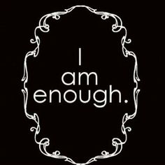 The happy mom project: I need to believe that I am enough Great Quotes, Quotes To Live By, Me Quotes, Inspirational Quotes, Motivational, I Am Enough, Word Porn, Quotable Quotes, Positive Thoughts