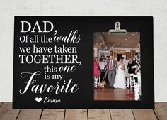 """FATHER of the BRIDE, Dad of all the Walks we have taken together this one is my favorite, wedding photo frame, Frame measures 8"""" x 12"""" by RusticReflectionsDS on Etsy"""