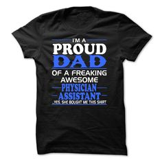 Physician Assistant T-Shirt And Hoodie: Proud dad of a  T Shirt, Hoodie, Sweatshirt