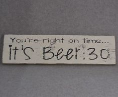 """HAND CRAFTED RUSTIC HAND PAINTED """"""""YOU'RE RIGHT ON TIME . . . IT'S BEER:30"""""""" RECLAIMED PALLET WOOD SIGN. All of my signs are hand painted and distressed then sealed to protect the finish. I use reclai"""