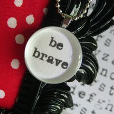 Maeli says this to me,and to herself.  Today, I must be brave.  I hate talking to my ex.  But I have to be brave, for Maeli.