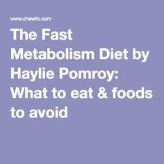 The Fast Metabolism Diet by Haylie Pomroy: What to eat & foods to avoid