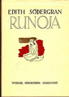 RUNOJA by Edith Södergran (4 April 1892 – 24 June 1923), Finnish poet. - http://en.wikipedia.org/wiki/Edith_S%C3%B6dergran