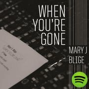 When You're Gone, an album by Mary J. Blige . this is exactly how I feel.