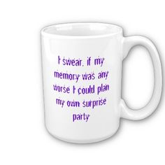 """""""I swear, if my memory was any worse I could plan my own surprise party""""  Fibro Awareness ribbon on other side $15.95"""
