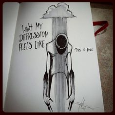 """What my Depression feels like""_Shawn Coss"
