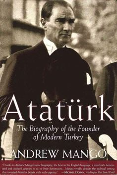 In this major new biography of Mustafa Kemal Ataturk, and the first to appear in…