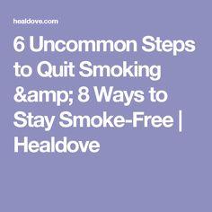 6 Uncommon Steps to Quit Smoking & 8 Ways to Stay Smoke-Free   Healdove