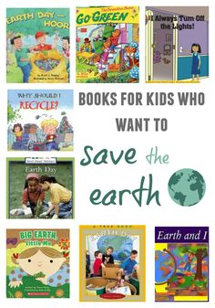 Books for Kids Who Want to Save the Earth Celebrate Earth Day EVERY day!