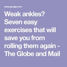 Weak ankles? Seven easy exercises that will save you from rolling them again - The Globe and Mail