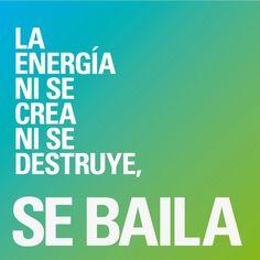 La energía ni se crea ni se destruye. Se baila.