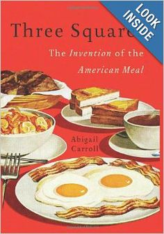 Three Squares: The Invention of the American Meal: Abigail Carroll: 9780465025527: Amazon.com: Books