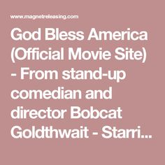 God Bless America (Official Movie Site) - From stand-up comedian and director Bobcat Goldthwait - Starring Joel Murray, Tara Lynne Barr and Mackenzie Brooke Smith - Now on Demand and In Theatres - Trailers, Pictures & More
