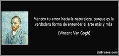 Mantén tu amor hacia la naturaleza, porque es la verdadera...