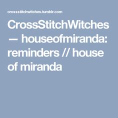 CrossStitchWitches — houseofmiranda: reminders // house of miranda