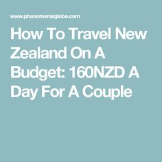 How To Travel New Zealand On A Budget: 160NZD A Day For A Couple