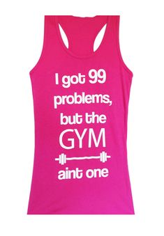 99 Problems http://www.etsy.com/listing/153140850/99-problems-workout-tank-top-workout?ref=shop_home_active_14