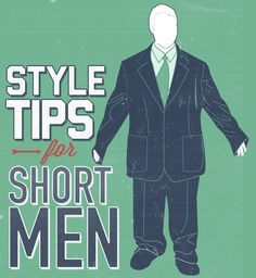 STYLE TIPS for Short Men. ~~~ FOLLOW US ON PINTEREST for Style Tips, Men's Basics, Men's Essentials on anything, OUR SALES etc... ~ VujuWear