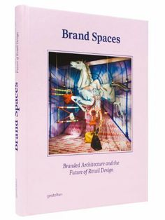 Brand Spaces: Branded Architecture and the Future of Retail Design by S. Ehmann. $41.16. 240 pages. Publisher: Gestalten (February 7, 2013)
