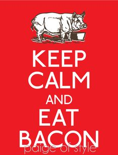 Googles billedresultat for http://www.arghink.com/wp-content/uploads/2012/07/Keep-Calm-and-Eat-Bacon-etsy.jpeg