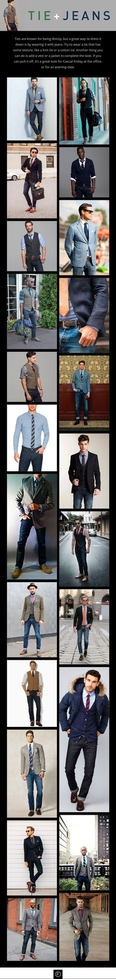 Ties are known for being dressy, but a great way to dress it down is by wearing it with jeans. Try to wear a tie that has some texture, like a knit tie or a cotton tie. Another thing you can do is add a vest or a jacket to complete the look. http://famousoutfits.com/collections/tie-jeans/