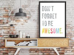Don't Forget to Be Awesome. You're the best at it.   An art print that is literally perfect anywhere it's visible.