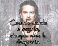 Cuando manda el orgullo, siempre reina la desgracia #Frases #Arjona #RicardoArjona