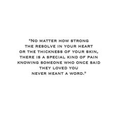 No matter how strong the resolve in your heart or the thickness off your skin, there is a special kind of pain knowing someone who once said they loved you never meant a word