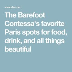 The Barefoot Contessa's favorite Paris spots for food, drink, and all things beautiful