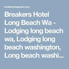 Breakers Hotel Long Beach Wa - Lodging long beach wa, Lodging long beach washington, Long beach washington hotels motels, Pet friendly hotels motels long beach wa, Conference convention rooms long beach wa, Long beach wa motel