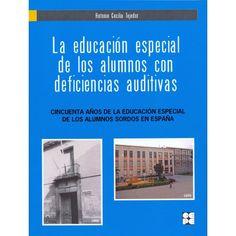 La educación especial de los alumnos con deficiencias auditivas : cincuenta años de la educación especial de los alumnos sordos en España / Antonio Cecilia Tejedor