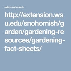 http://extension.wsu.edu/snohomish/garden/gardening-resources/gardening-fact-sheets/