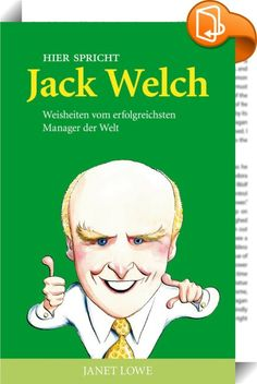 """Hier spricht Jack Welch    :  Jack Welch, der General Electric mehr als zwei Jahrzehnte lang leitete, ist eine weltweite Legende und der Mann, der die Blaupausen für den Wiederaufbau der US-Industrie zeichnete. Als er sich 1981 hinter das Steuer von GE klemmte, übernahm er ein gigantisches, aber auch schwerfälliges Unternehmen. Aus dem in die Jahre gekommenen Elektronik-Hersteller machte der """"härteste Boss Amerikas"""" entgegen aller Widerstände im Handumdrehen ein Weltklasse-Unternehmen,..."""