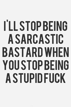 I'll stop being sarcastic . Humor me - Sarcasm Favorite Words, Favorite Quotes, Sarcastic Quotes, Funny Quotes, Asshole Quotes, Funny Sarcastic, Sassy Quotes, Humor Quotes, Random Quotes