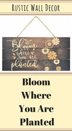 Uplifting rustic wall art | Bloom where you are planted | MRC Wood Products #Affiliate #Quote #Decor