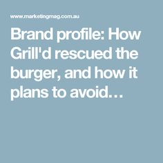 Brand profile: How Grill'd rescued the burger, and how it plans to avoid…