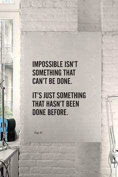 Imposible no es algo que no se puede hacer, es algo que no se ha hecho antes. Me gusta esta frase.