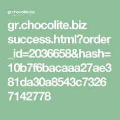 gr.chocolite.biz success.html?order_id=2036658&hash=10b7f6bacaaa27ae381da30a8543c73267142778