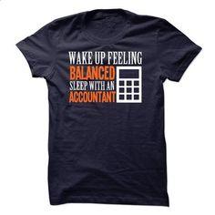 Wake Up Feeling Balanced Sleep With An Accountant - #long tee #basic tee. MORE INFO => https://www.sunfrog.com/Funny/Wake-Up-Feeling-Balanced-Sleep-With-An-Accountant.html?68278