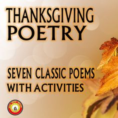 This Thanksgiving Poetry activity provides the following poems: ---Over the River and Through the Wood by Lydia Maria Child, ---The Pumpkin by John Greenleaf Whittier, ---Thanksgiving by Kate Seymour Maclean, ---Thanksgiving by Ella Wheeler Wilcox, ---A Thanksgiving Poem by Paul Laurence Dunbar, ---The Thanksgivings translated from a traditional Iroquois song