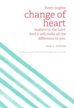 """Every mighty change of heart matters to the Lord. And it will make all the difference to you."" —Jean A. Stevens"
