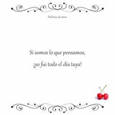 Si somos lo que pensamos, ¡yo fui todo el día tuya! #poéticas #amo