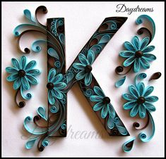 DAYDREAMS: Quilled K