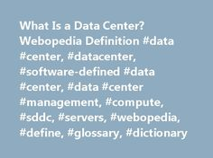 What Is a Data Center? Webopedia Definition #data #center, #datacenter, #software-defined #data #center, #data #center #management, #compute, #sddc, #servers, #webopedia, #define, #glossary, #dictionary http://st-loius.remmont.com/what-is-a-data-center-webopedia-definition-data-center-datacenter-software-defined-data-center-data-center-management-compute-sddc-servers-webopedia-define-glossary-dictiona/  # data center Related Terms Data centers are physical or virtual infrastructure used by…