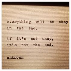 if it's not okay, it's not the end.