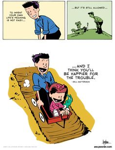 """To invent your own life's meaning is not easy...""  BILL WATTERSON 'A cartoonist's advice'  This."