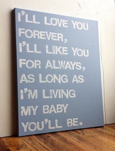 I will DEFINITELY need this someday!! 16X20 Canvas Sign - I'll Love You Forever I'll Like You For Always, Baby Blue, Typography word art, Decoration, Gift. $55.00, via Etsy.