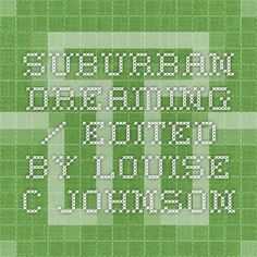 Suburban Dreaming / Edited by Louise C Johnson