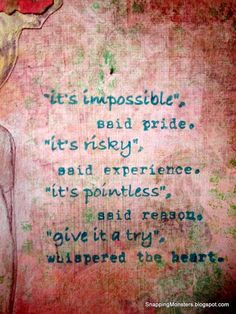 """""""Give it a try,"""" whispered the heart."""